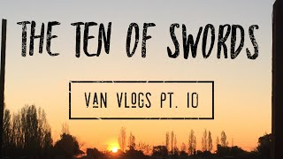 The Ten of Swords | Part 10 Van Vlogs