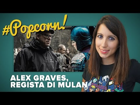 ALEX GRAVES, da Game of Thrones a Mulan #Popcorn