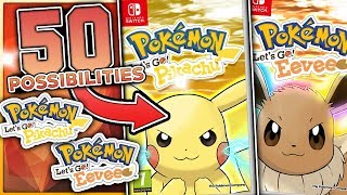 50 POSSIBILITIES For Pokemon Let's Go Pikachu & Let's Go Eevee