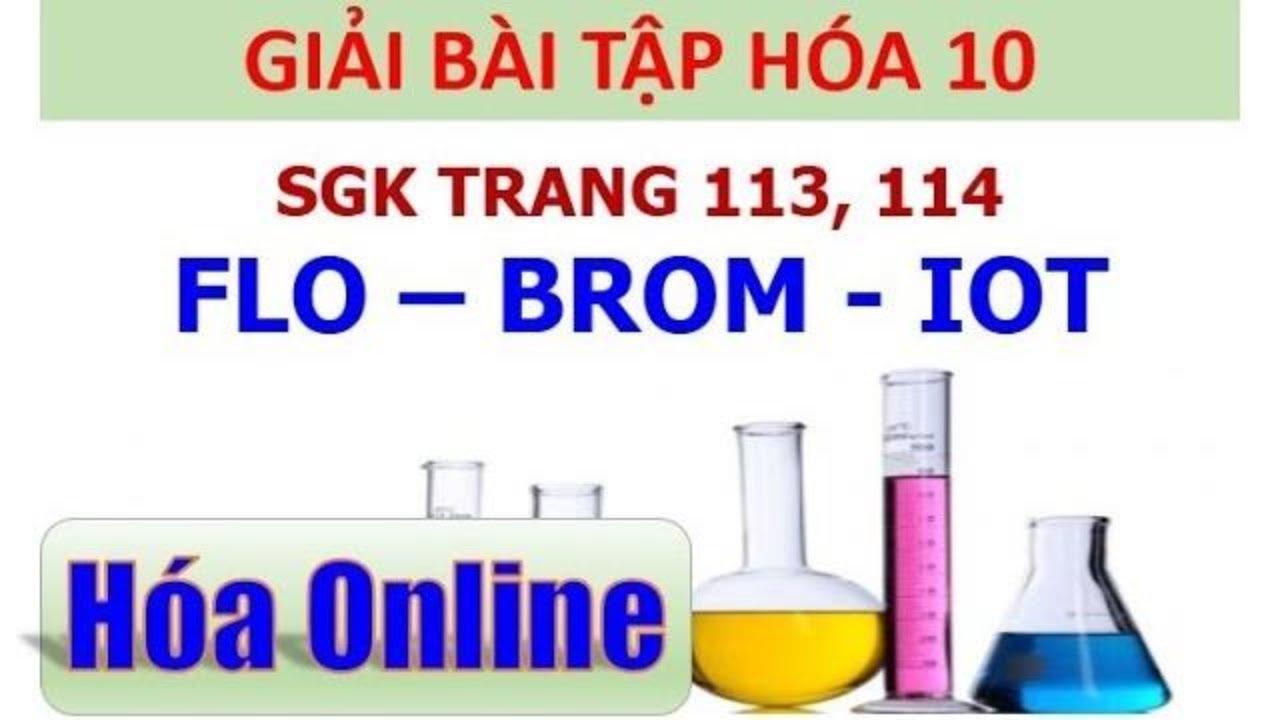 Giải bài tập hóa 10 Trang 113, 114 – Flo – Brom – Iot