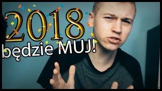 2018 BĘDZIE MUJ! | nowy rok nowy ja