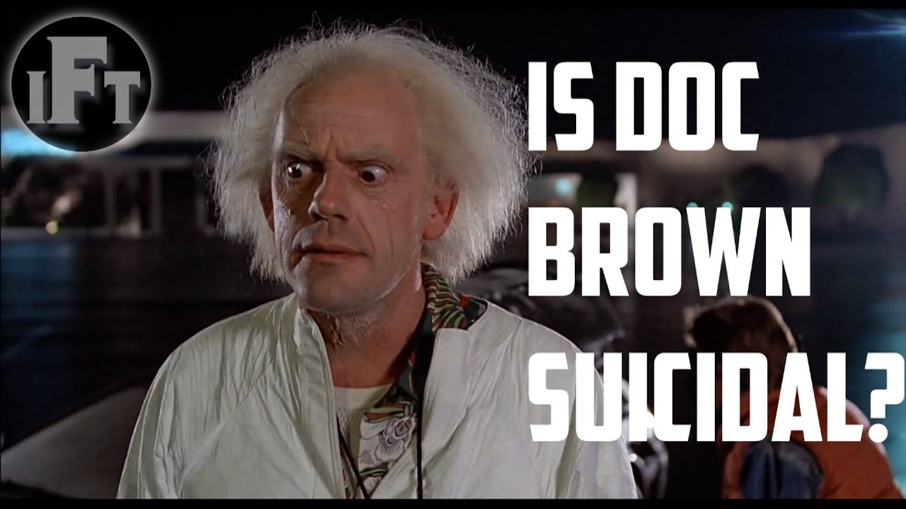 Is Doc Brown Suicidal?...