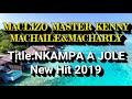 MACLIZO _NKAMPE A JOLE new hit 2019 x MASTER KENNY x MACHARLY&MACHAILE (COMBINATION)