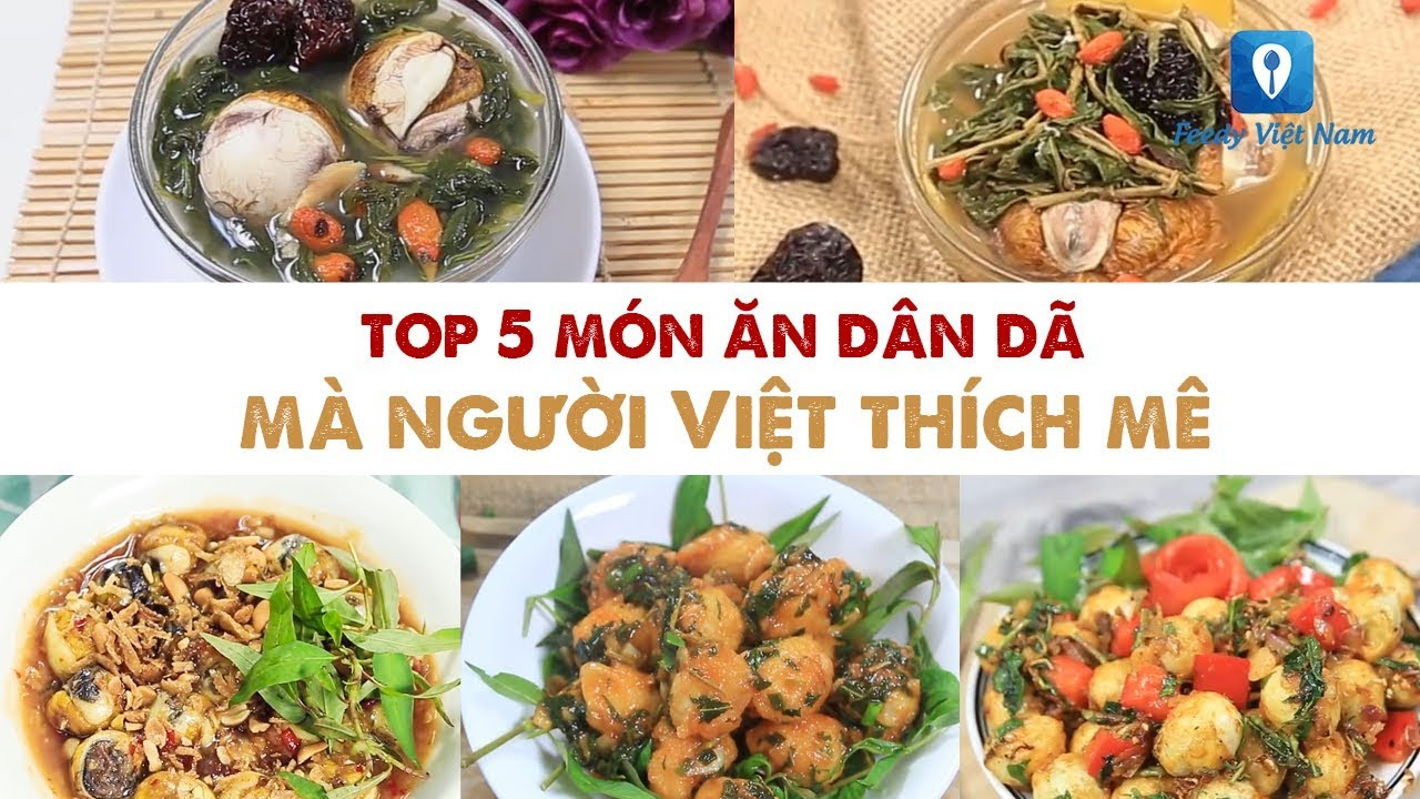 TOP 5 MÓN ĂN DÂN DÃ mà người Việt thích mê | Feedy VN