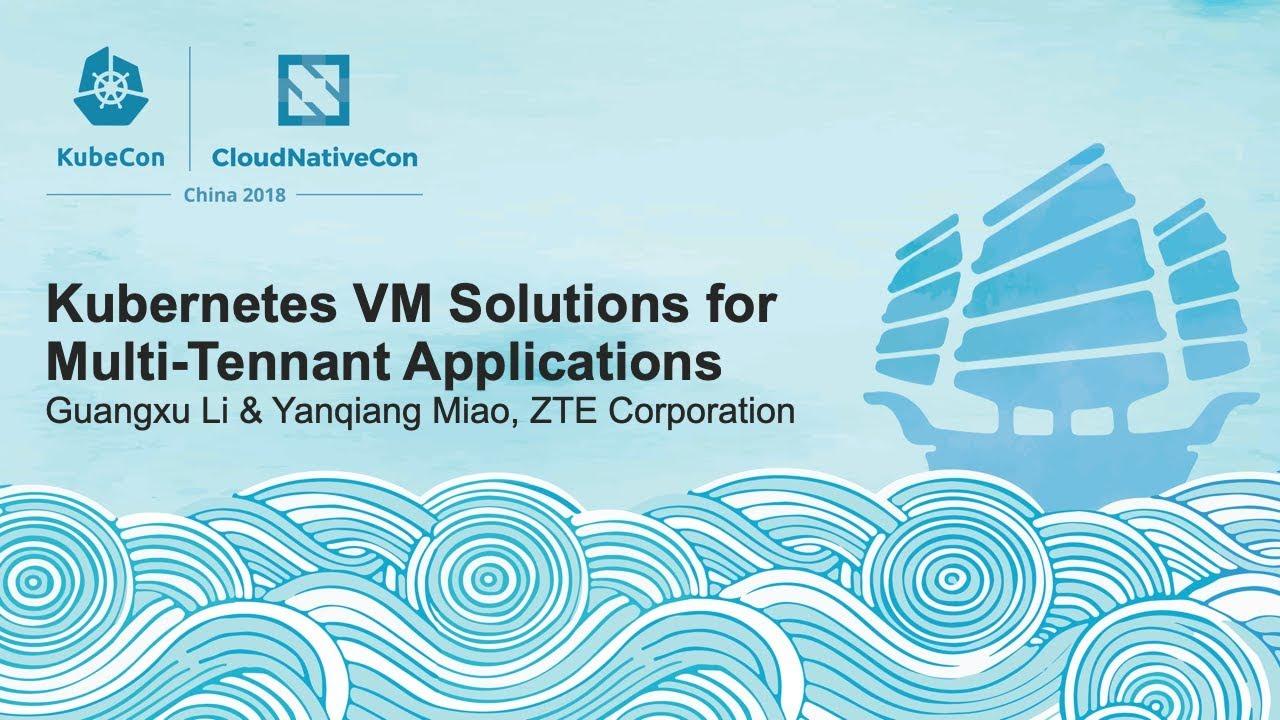 Kubernetes VM Solutions for Multi-Tennant Applications - Guangxu Li & Yanqiang Miao, ZTE Corporation