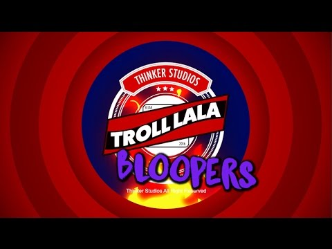 Troll-lala: BLOOPERS!