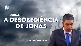 A Desobediência de Jonas (Jonas 1) • Pr. Timóteo Sales