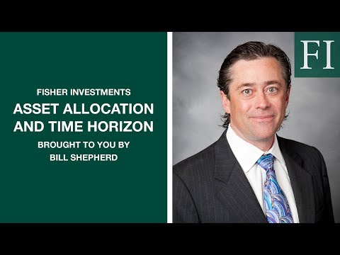 Asset Allocation And Time Horizon, Brought To You By Bill Shepherd | Fisher Investments