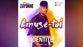ZAYONNE  - AMUSE TOI  [ AUDIO ]