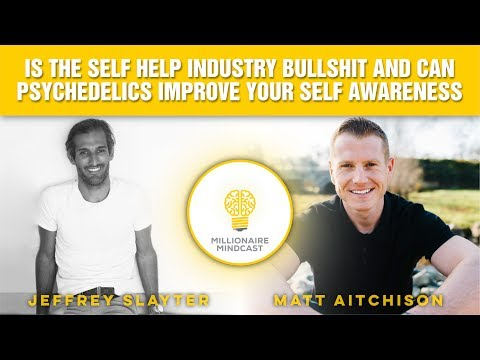 Is the Self Help Industry Bullshit and Can Psychedelics Improve Your Self Awareness