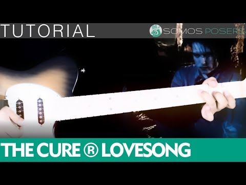 Como tocar LOVESONG en guitarra - The Cure [Tutorial Somos Posers]