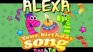 Tina & Tin Happy Birthday ALEXA (Personalized Songs For Kids) #PersonalizedSongs