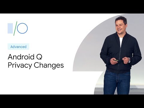 Overview of Privacy Changes in Android Q (Google I/O'19)