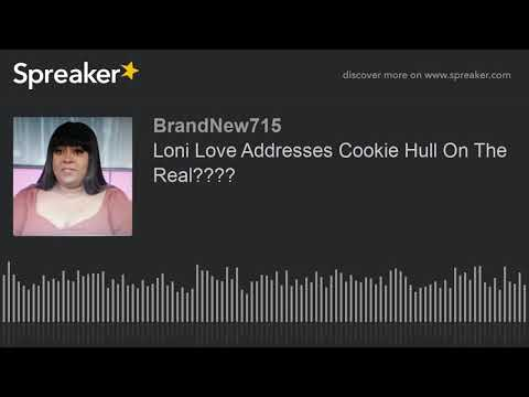 Loni Love Addresses Cookie Hull On The Real????