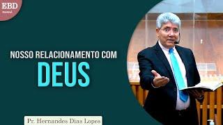 NOSSO RELACIONAMENTO COM DEUS   Pr Hernandes Dias Lopes