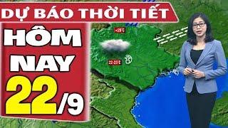 Dự báo thời tiết hôm nay mới nhất ngày 22/9 | Dự báo thời tiết 3 ngày tới