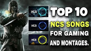 TOP 10 BEST NCS SONGS FOR GAMING AND MONTAGES || PUBG/FREEFIRE/CODM || NON COPYRIGHT MUSIC.