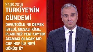 Davutoğlu'nun mesajı kime, planı ne? Yeni kayyım ataması olacak mı? - Türkiye'nin Gündemi 27.08.2019