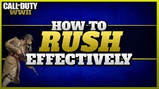How To Rush Effectively in CoD WW2!