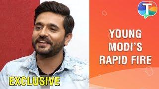Rapid Fire with Young Modi aka Ashish Sharma | Exclusive