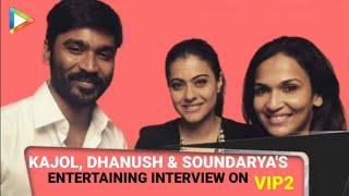 VIP2 Full Interview | Kajol | Dhanush | Soundarya Rajnikanth