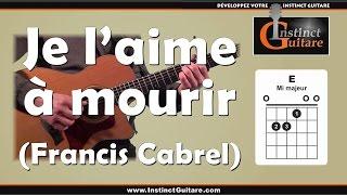 Comment jouer Je L'aime à Mourir (Francis Cabrel) à la guitare