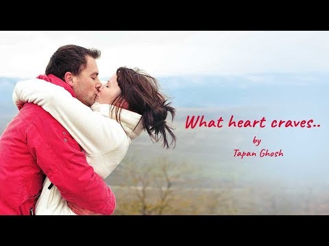 What The Heart Craves | Best English Romantic Poem by Tapan Ghosh