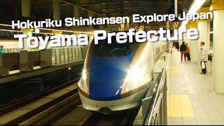 Hokuriku Shinkansen Explore Japan: Toyama Prefecture