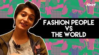 iDIVA - Fashion People Vs The World | Things Fashion People Are Tired Of Hearing