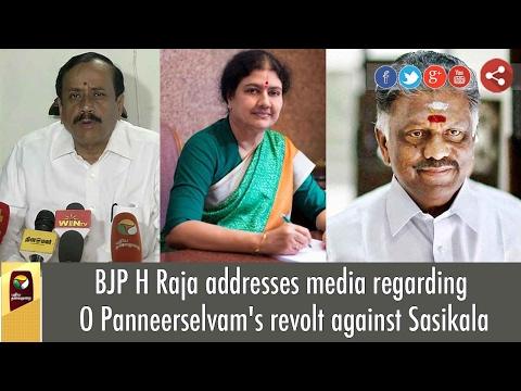 BJP H Raja Press Meet on O Panneerselvam's allegations on VK Sasikala