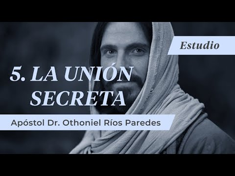 La Unión Secreta -Apóstol Dr. Othoniel Ríos Paredes-