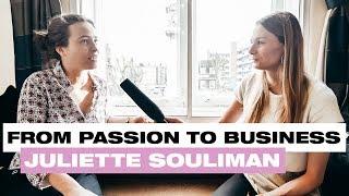FROM PASSION TO BUSINESS // ENTREPRENEUR JULIETTE SOULIMAN