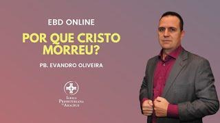 EBD Online | Por que Cristo morreu? | Pb. Evandro de Oliveira