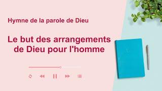 Chanson chrétienne en français 2020 « Le but des arrangements de Dieu pour l'homme »