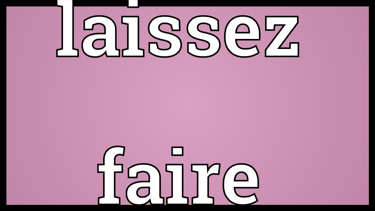 laissez faire meaning youtube