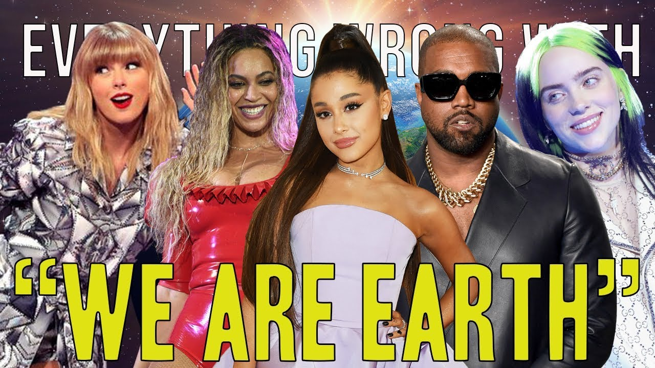 Everything Wrong with Beyoncé, Taylor Swift, Ariana Grande, Kanye West, Billie Eilish – We Are Earth