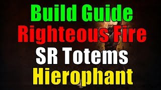 Righteous Fire SR Totems Hierophant Build Guide PoE Bestiary