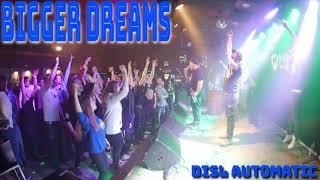 """BIGGER DREAMS"" by DISL Automatic"