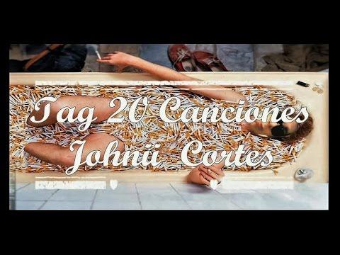 ▶Johnii Cortes | Tag de las 20 Canciones (Disculpen la ortografía del editor /n\)