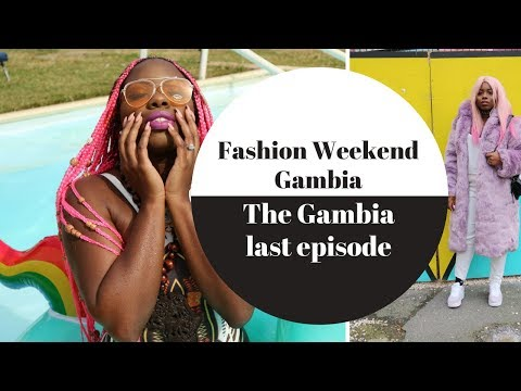 FASHION WEEKEND GAMBIA | LAST EPISODE OF THE GAMBIA EXPEREINCE