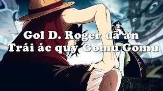 (One Piece) Vua hải tặc Gol D. Roger đã ăn trái ác quỷ Gomu Gomu