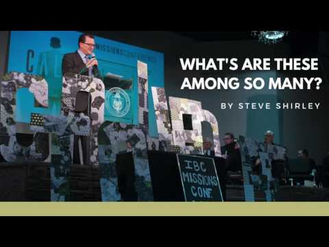 What Are These Among So Many? - Steve Shirley - Missions Conference