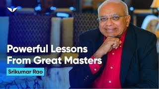 Powerful Lessons from Great Masters | Srikumar Rao