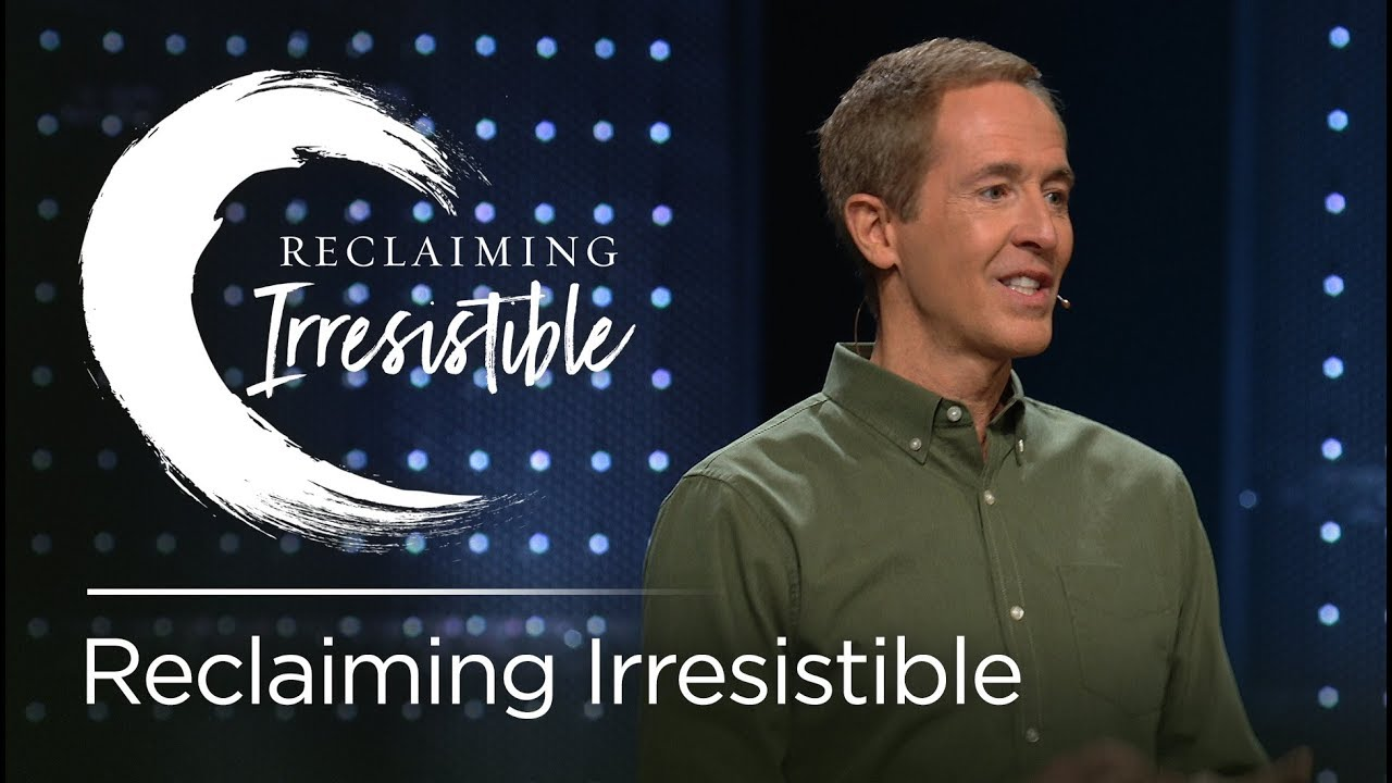 Reclaiming Irresistible // Andy Stanley