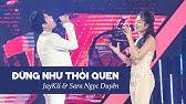 JayKii ft. SaraĐỪNG NHƯ THÓI QUEN (Live) - Official