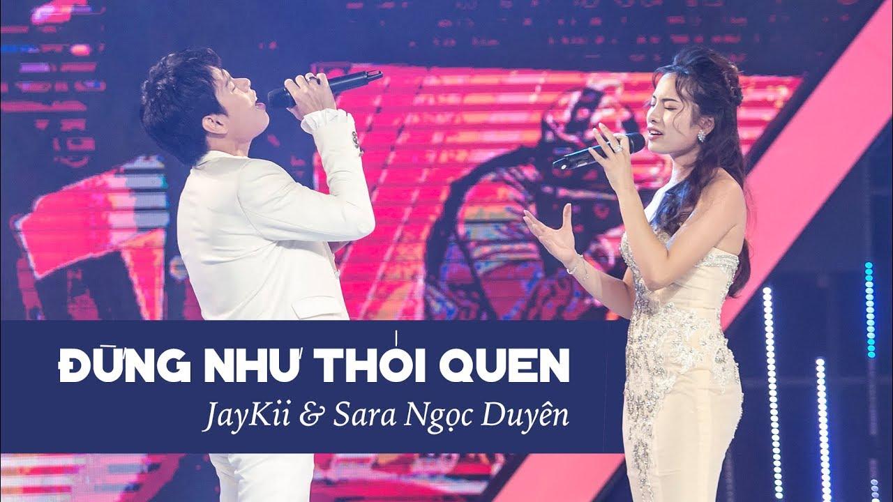 JayKii ft. Sara | ĐỪNG NHƯ THÓI QUEN (Live) – Official