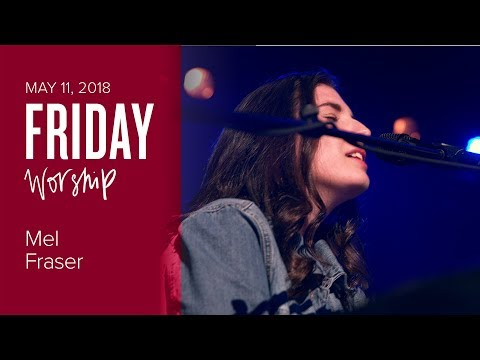Worship with Mel Fraser (Friday, 11 May 2018)