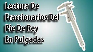 Lectura de Fraccionarios Del Pie De Rey En Pulgadas | Reading a Vernier Caliper Inch Units