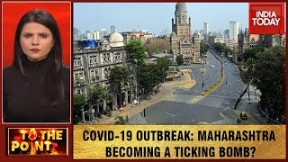 To The Point | Maharashtra Emerges As India's Potent COVID-19 Hotbed, Pandemic Spreads To Slums