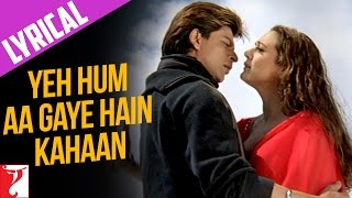 "Lyrical: ""Yeh Hum Aa Gaye Hain Kahaan"" - Full Song with Lyrics - Veer Zaara"